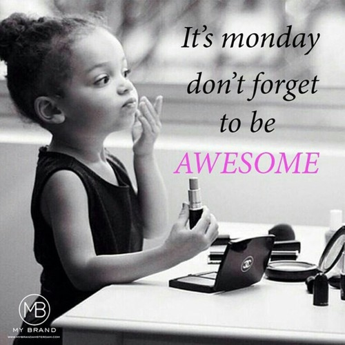 124918-Its-Monday-Dont-Forget-To-Be-Awesome